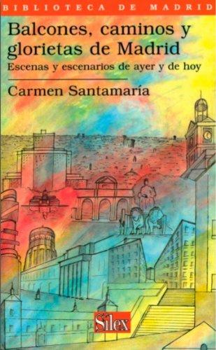 Balcones, caminos y glorietas de Madrid. Escenas y escenarios de ayer y de hoy (Biblioteca de Madrid)