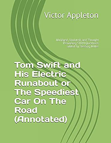 Tom Swift and His Electric Runabout or The Speediest Car On The Road (Annotated): Abridged, Updated, and Thought Provoking STEM Questions added by Sterling Miller