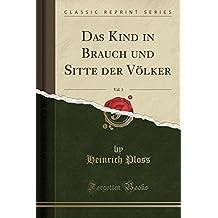 Das Kind in Brauch und Sitte der Völker, Vol. 1 (Classic Reprint)