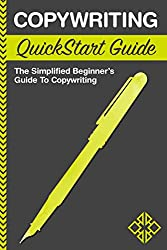 Copywriting: QuickStart Guide - The Simplified Beginner's Guide to Copywriting (Copywriting, Copywriting For Beginners, Copywriting Web) (English Edition)