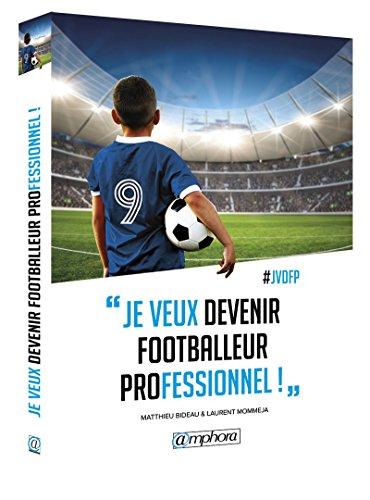 Je veux devenir footballeur professionnel par Matthieu Bideau