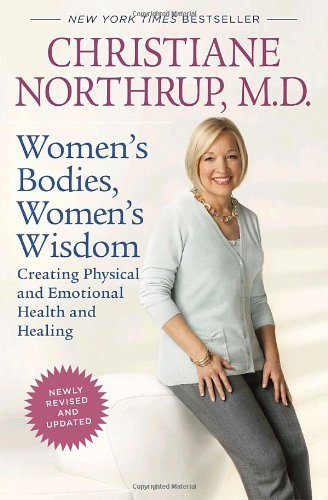 Women's Bodies, Women's Wisdom: Creating Physical and Emotional Health and Healing by Christiane Northrup M.D. (2010-06-30)