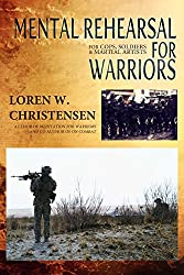 Mental Rehearsal For Warriors: For Cops, Soldiers And Martial Artists (Meditation Book 1) (English Edition)