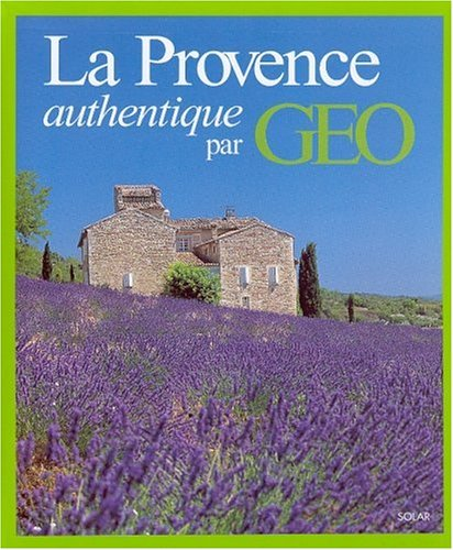 La Provence authentique par GEO par Dominique Le Brun