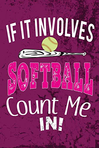 If it involves Softball Count Me In: Awesome Cute Blank Lined Journal For Softball Players