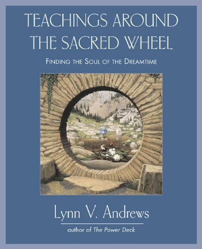 Teachings Around the Sacred Wheel: Finding the Soul of the Dreamtime by Lynn V. Andrews (2007-08-16)