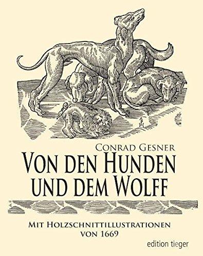Von den Hunden und dem Wolff - Aus Allgemeines Thier-Buch von 1669 mit Holzschnitt-Illustrationen