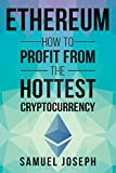 Ethereum: How to Profit from the Hottest Cryptocurrency (Mining, Investing, Trading, Blockchain, Bitcoin, Litecoin, Ripple)