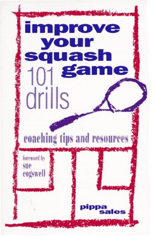Improve Your Squash Game: 101 Drills, Coaching Tips and Resources por Pippa Sales