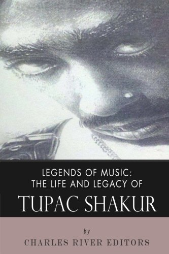 Legends of Music: The Life and Legacy of Tupac Shakur by Charles River Editors (2013-10-05)