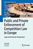 Public and Private Enforcement of Competition Law in Europe: Legal and Economic Perspectives (ZEW Economic Studies)