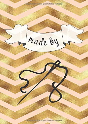 Made by... - Mein NähOrganizer für handmade Kleidung und Accessoires: Mein Nähplaner - Nähtagebuch für Nähprojekte mit Vorlagen zum Selbstausfüllen - für den privaten & gewerblichen Einsatz -