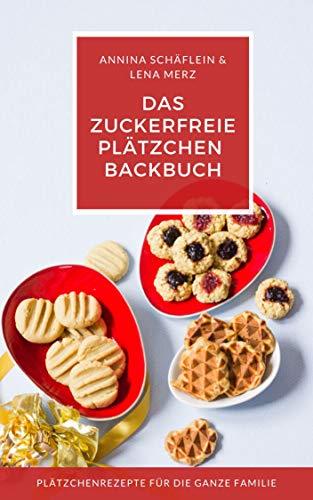 Plätzchen Backbuch - zuckerfrei, glutenfrei und vegan - neue Ideen für die Weihnachtsbäckerei - Kekse mit Kindern selber backen: Für Babys, Kleinkinder und die ganze Familie!