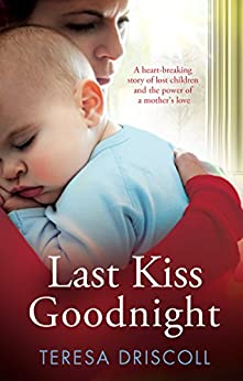 Last Kiss Goodnight: A heart-breaking story of lost children and the power of a mother's love by [Driscoll, Teresa]