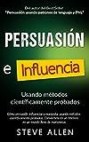Persuasión, influencia y manipulación usando métodos científicamente...