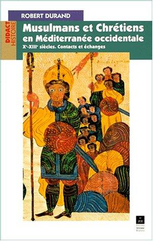 Musulmans et Chrétiens en Méditerranée occidentale Xème-XIIIème siècle. Contacts et échanges