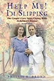 Help Me! I'm Slipping: One Couple's Love Story Coping With Alzheimer's Disease (Second Edition)