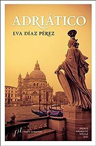 Adriático: Premio Málaga de Novela 2012 par  Eva Díaz Pérez