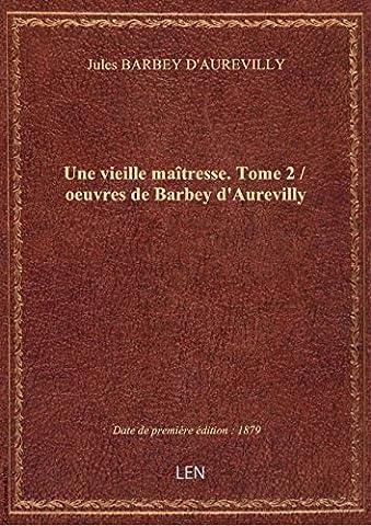 Une vieille maîtresse. Tome 2 / oeuvres de Barbey d'Aurevilly