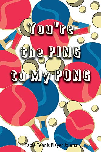 Table Tennis Player Journal - You're the Ping to My Pong: Journal for Table Tennis Players, Coaches and Table Tennis Lovers. di Real Joy Publications