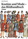 Kostüm und Mode - das Bildhandbuch: Von den frühen Hochkulturen bis zur Gegenwart