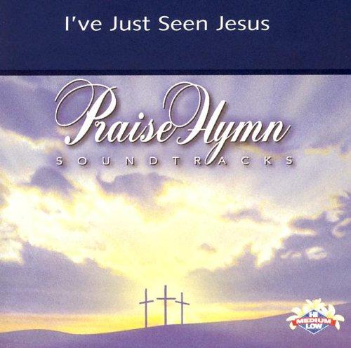 I've Just Seen Jesus (Praise Hymn Soundtracks)
