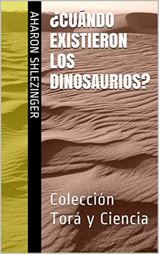 ¿Cuándo Existieron los Dinosaurios?: Colección Torá y Ciencia por Aharon Shlezinger
