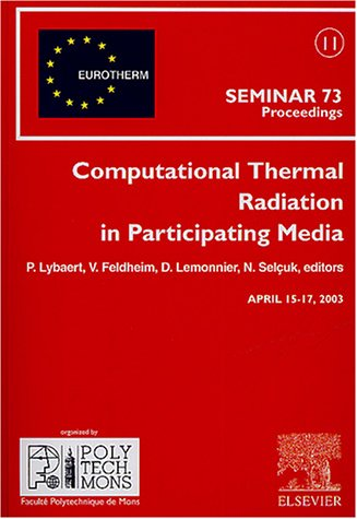 Computational Thermal Radiation in Participating Media : Proceedings of the Eurotherm Seminar 73, April 15-17, 2003, Mons, Belgium