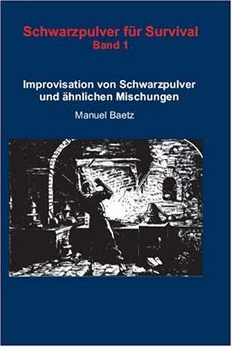 Schwarzpulver für Survival: Improvisation von Schwarzpulver und ähnlichen Mischungen. Band 1