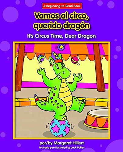 Vamos al Circo, Querido Dragon/It's Circus Time, Dear Dragon (A Beginning-to-Read Book: Dear Dragon Bilingual)