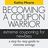 Becoming a Coupon Warrior: Extreme Couponing for Newbies
