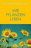 Wie Pflanzen leben - Susanne Paulsen