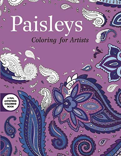 Paisleys: Coloring for Artists (Creative Stress Relieving Adult Coloring)