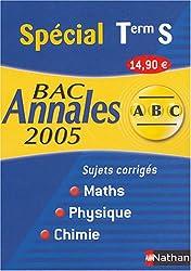 Maths-Physique-Chimie Spécial Tle S : Sujets corrigés Bac 2005