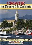 Croatie - DVD du Danube a la Dalmatie by Rosa Perahim et Jos¨¦ Castan