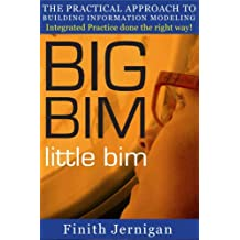 BIG BIM little bim - the practical approach to building information modeling - Integrated practice done the right way! (English Edition)