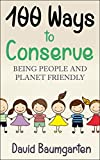 100 Ways to Conserve: Being People and Planet Friendly