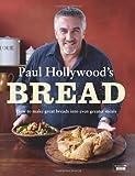 Paul Hollywood's Bread by Hollywood, Paul (2013) Hardcover