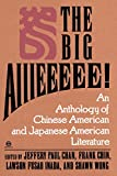 The Big Aiiieeeee!: An Anthology of Chinese-American and Japanese-American Literature