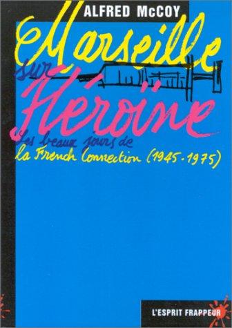 Marseille sur héroïne par Alfred W. Mc Coy