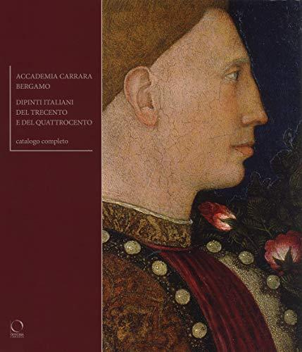 Accademia carrara bergamo. dipinti del trecento e del quattrocento. ediz. a colori