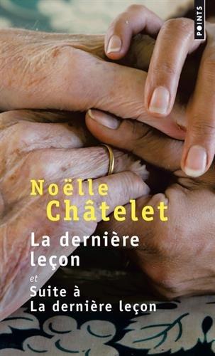 La dernière leçon et suite à la dernière leçon par Noelle Chatelet