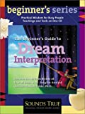 The Beginner's Guide to Dream Interpretation: Uncover the Hidden Riches of Your Dreams with Jungian Analyst Clarissa Pinkola Estes