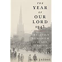The Year of Our Lord 1943: Christian Humanism in an Age of Crisis (English Edition)