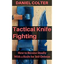 Tactical Knife Fighting: How to Become Deadly With a Knife for Self-Defense (English Edition)