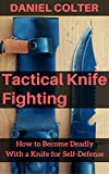 Tactical Knife Fighting: How to Become Deadly With a Knife for Self-Defense
