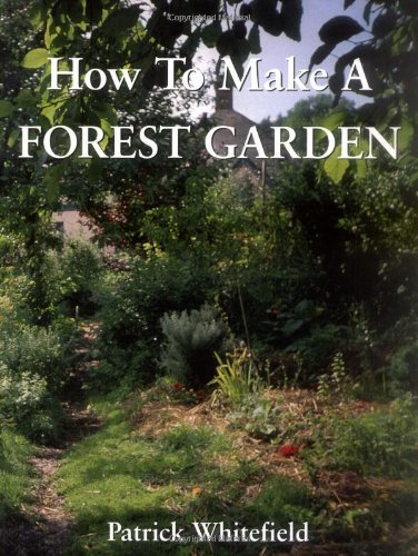 How to Make a Forest Garden, 3rd Edition by Whitefield, Patrick (2002) Paperback