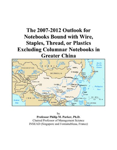 The 2007-2012 Outlook for Notebooks Bound with Wire, Staples, Thread, or Plastics Excluding Columnar Notebooks in Greater China (Notebook M Staples)