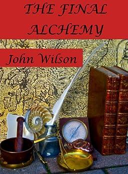The Final Alchemy by [Wilson, John]