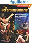 The Recording Guitarist: A Guide to S...